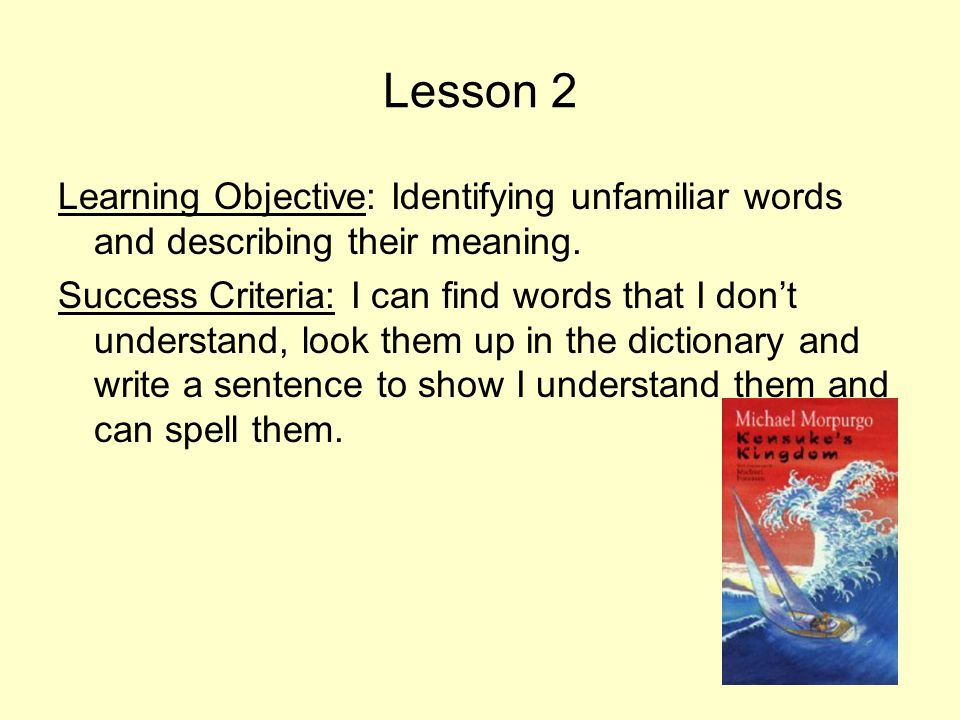 Lesson 2 Learning Objective: Identifying unfamiliar words and describing their meaning.
