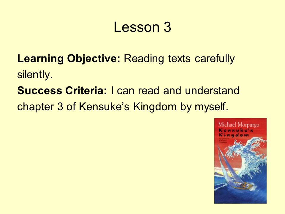 Lesson 3 Learning Objective: Reading texts carefully silently.