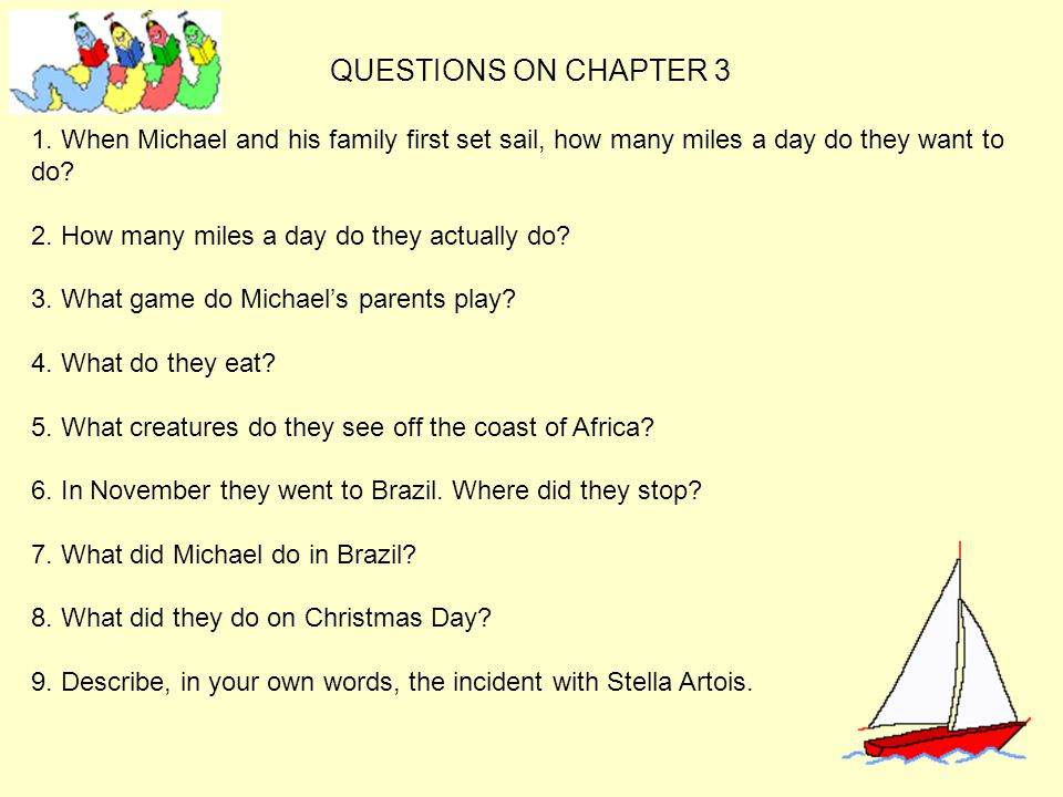 QUESTIONS ON CHAPTER 3 1. When Michael and his family first set sail, how many miles a day do they want to do