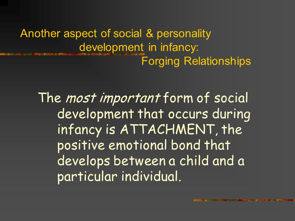 Another aspect of social & personality. development in infancy: