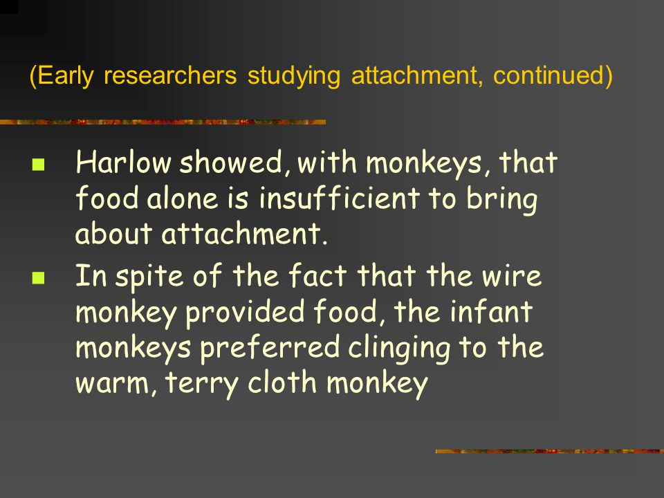 (Early researchers studying attachment, continued)
