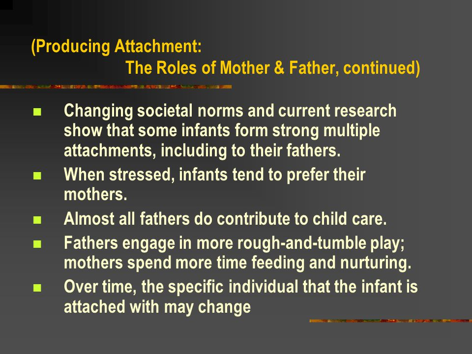 (Producing Attachment: The Roles of Mother & Father, continued)