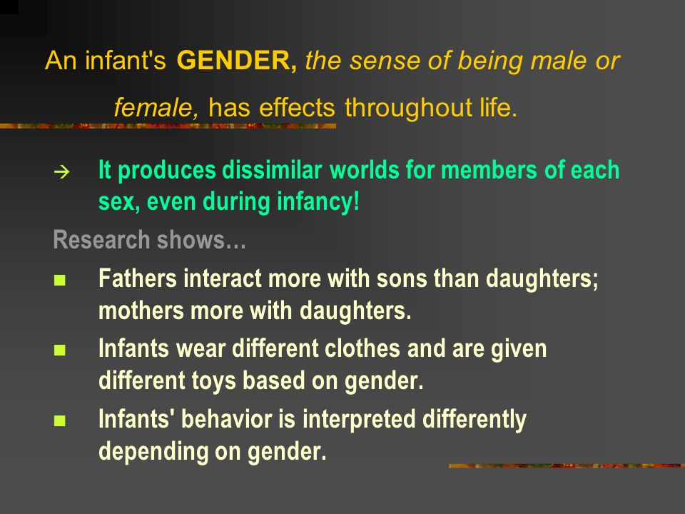 An infant s GENDER, the sense of being male or