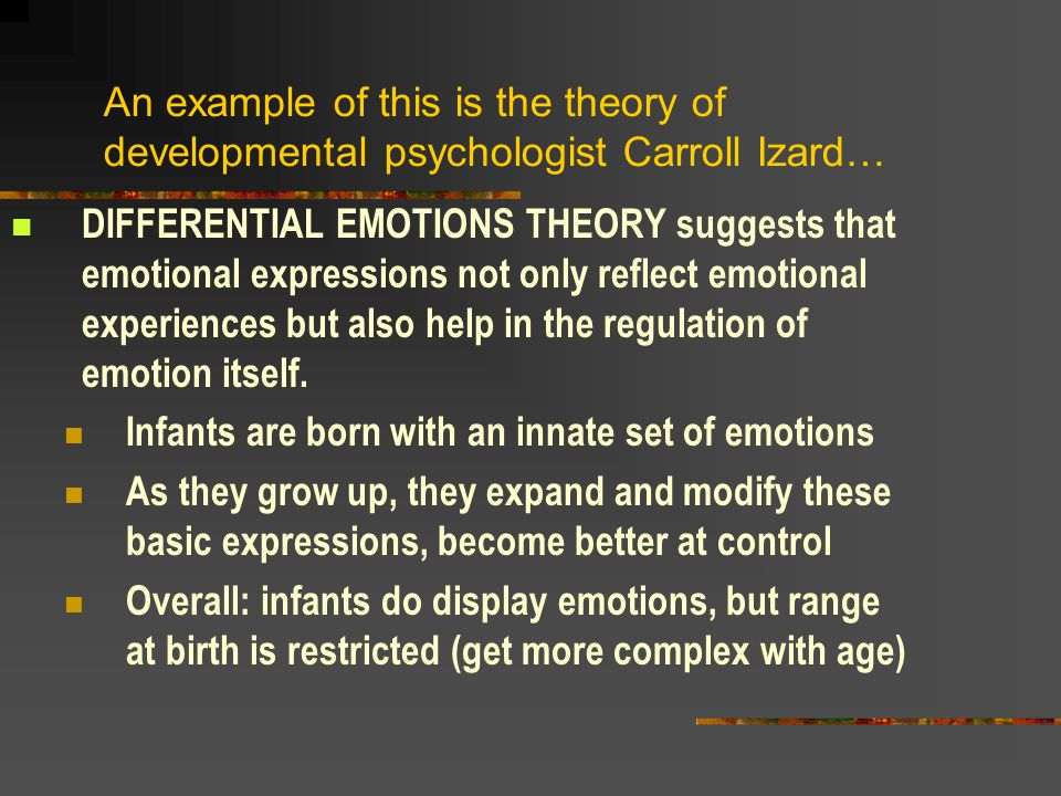 An example of this is the theory of developmental psychologist Carroll Izard…