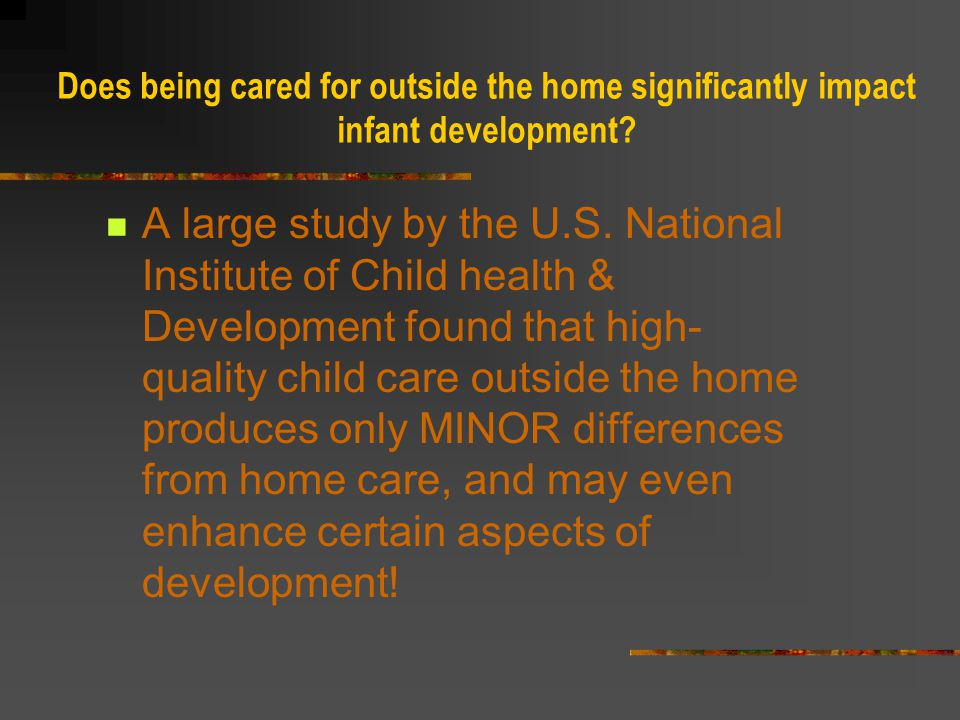 Does being cared for outside the home significantly impact infant development