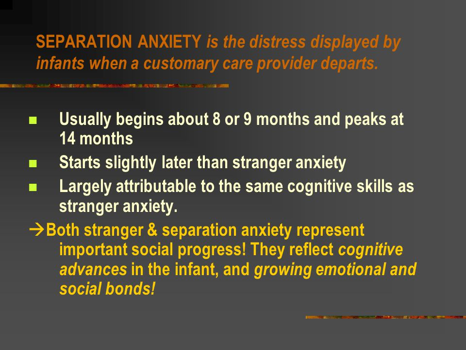 SEPARATION ANXIETY is the distress displayed by infants when a customary care provider departs.
