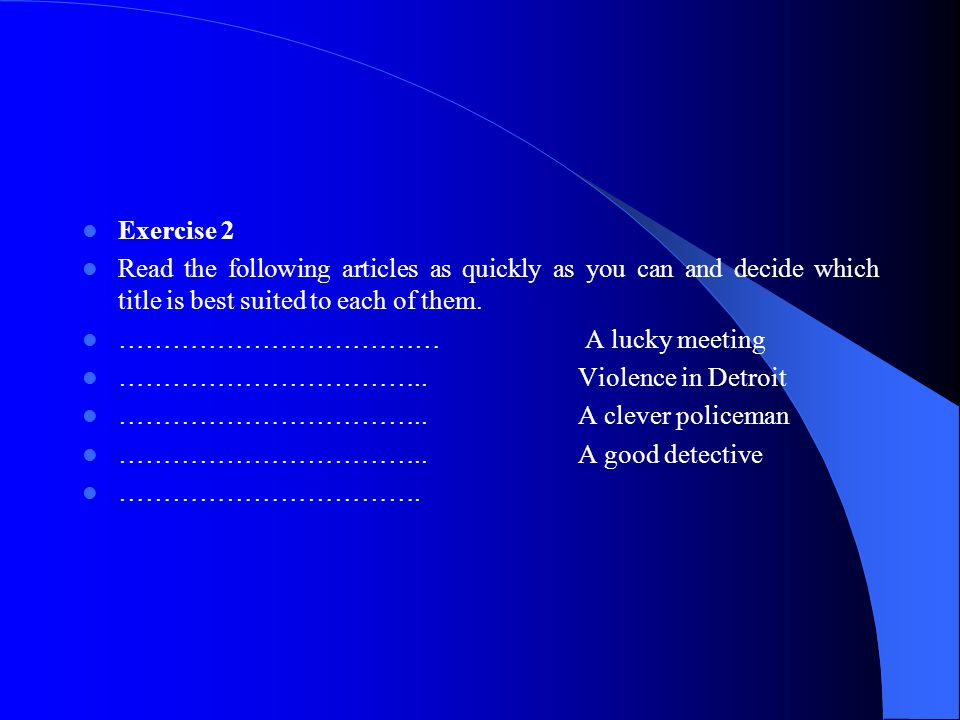 Exercise 2 Read the following articles as quickly as you can and decide which title is best suited to each of them.