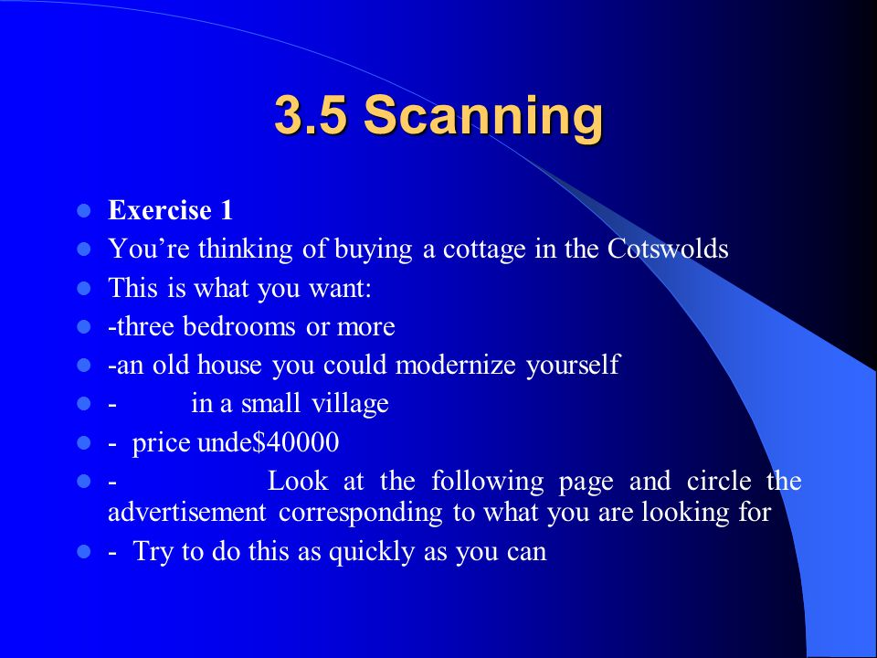 3.5 Scanning Exercise 1. You're thinking of buying a cottage in the Cotswolds. This is what you want: