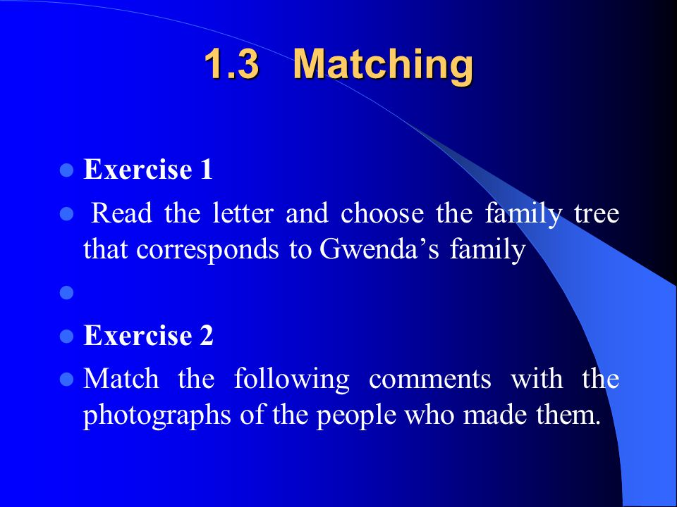 1.3 Matching Exercise 1. Read the letter and choose the family tree that corresponds to Gwenda's family.