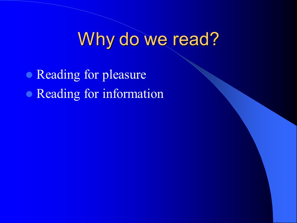 Why do we read Reading for pleasure Reading for information