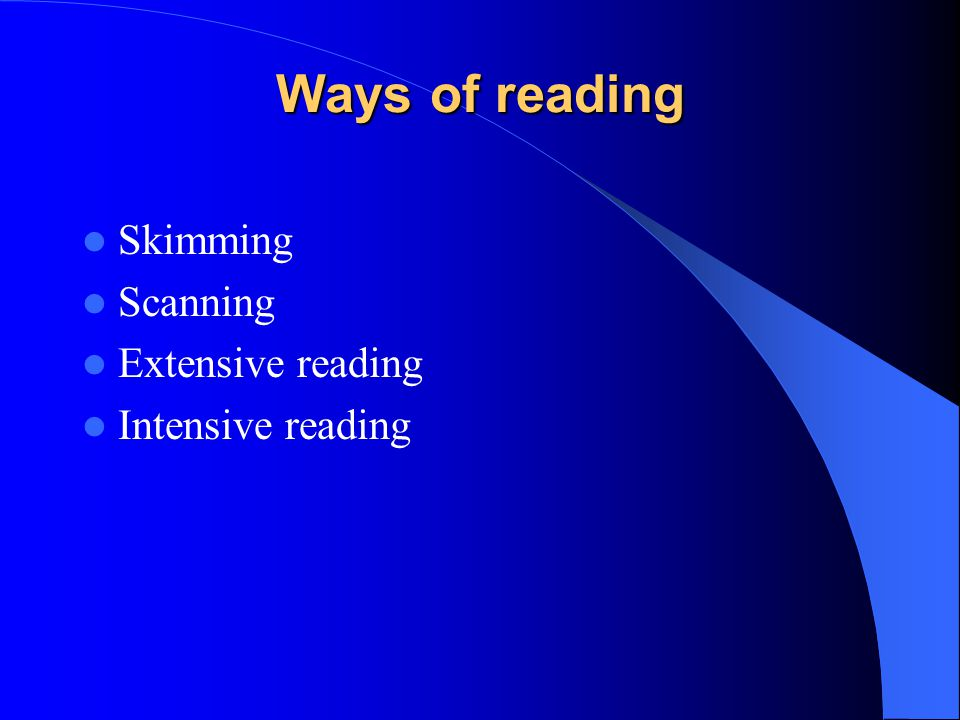 Ways of reading Skimming Scanning Extensive reading Intensive reading