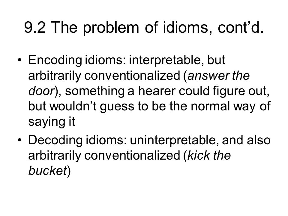 9.2 The problem of idioms, cont'd.