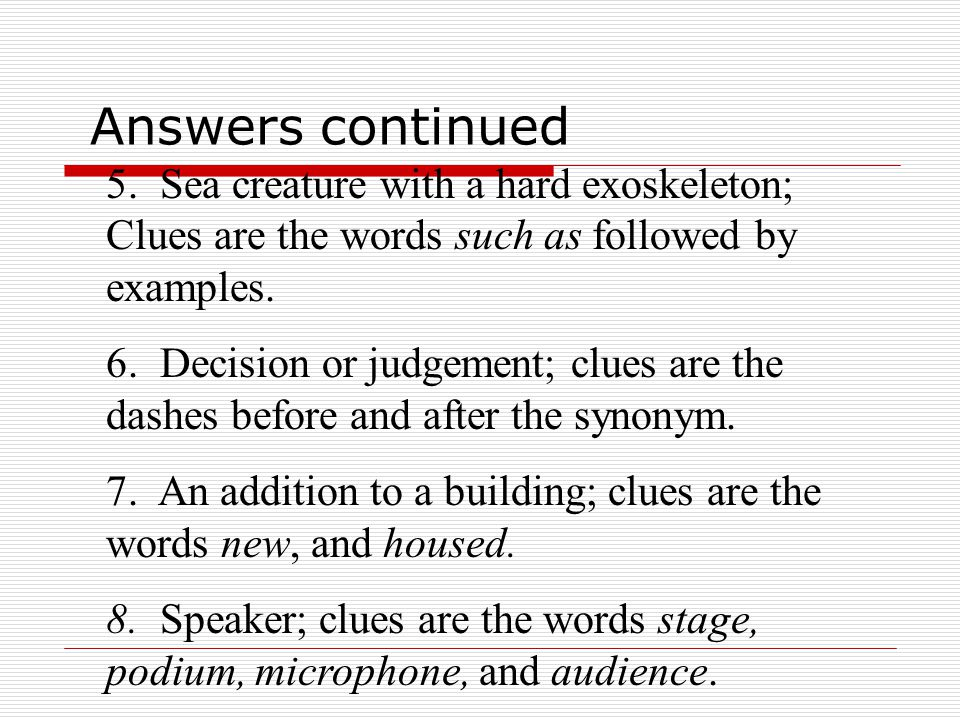 Answers continued 5. Sea creature with a hard exoskeleton; Clues are the words such as followed by examples.
