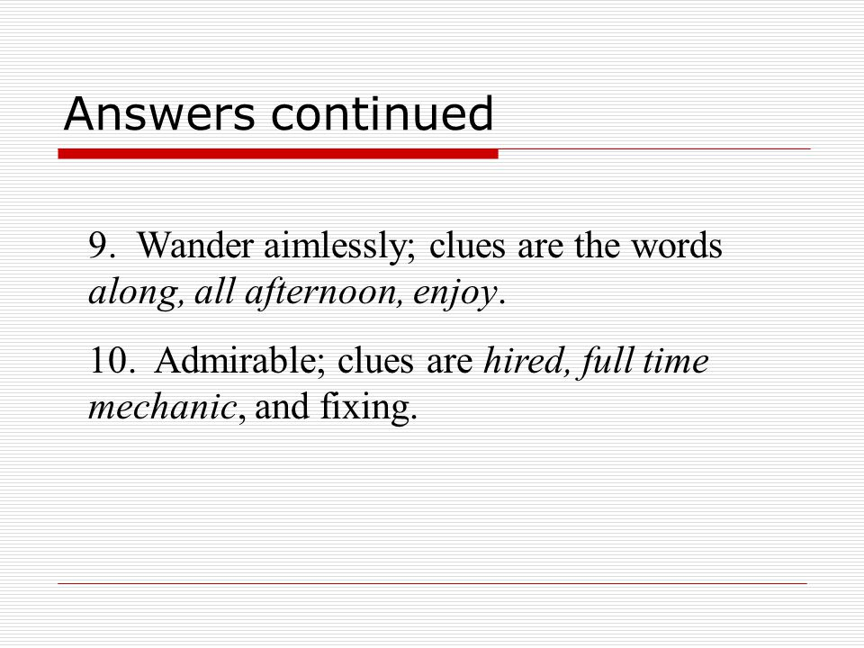 Answers continued 9. Wander aimlessly; clues are the words along, all afternoon, enjoy.