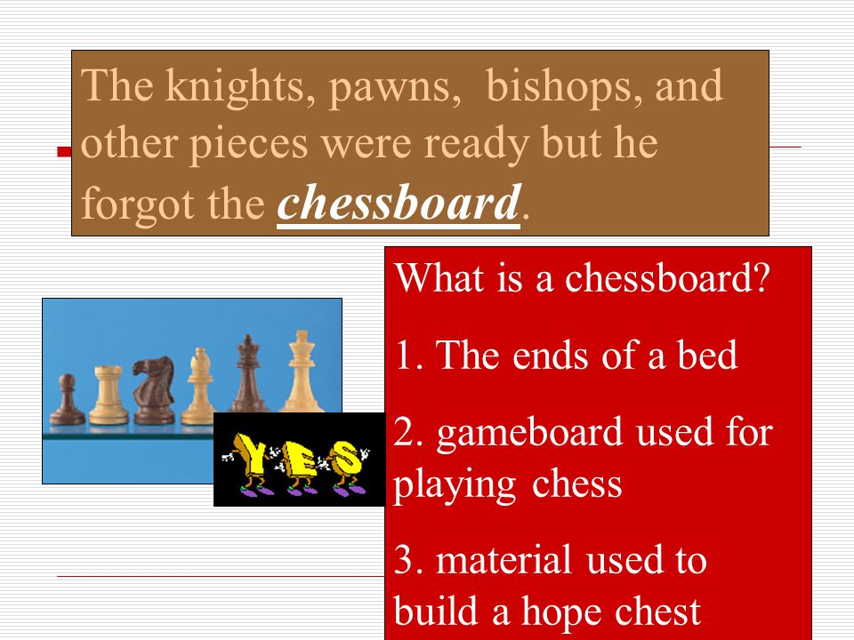 The knights, pawns, bishops, and other pieces were ready but he forgot the chessboard.