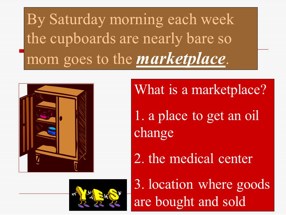 By Saturday morning each week the cupboards are nearly bare so mom goes to the marketplace.