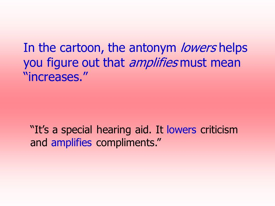 In the cartoon, the antonym lowers helps you figure out that amplifies must mean increases.