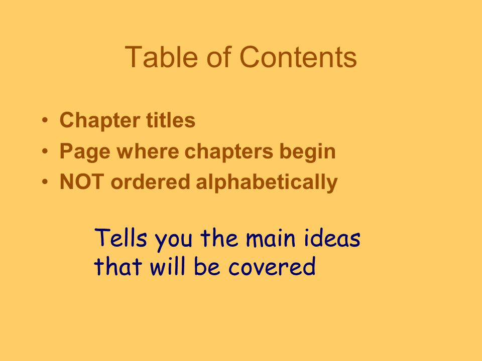 Table of Contents Tells you the main ideas that will be covered