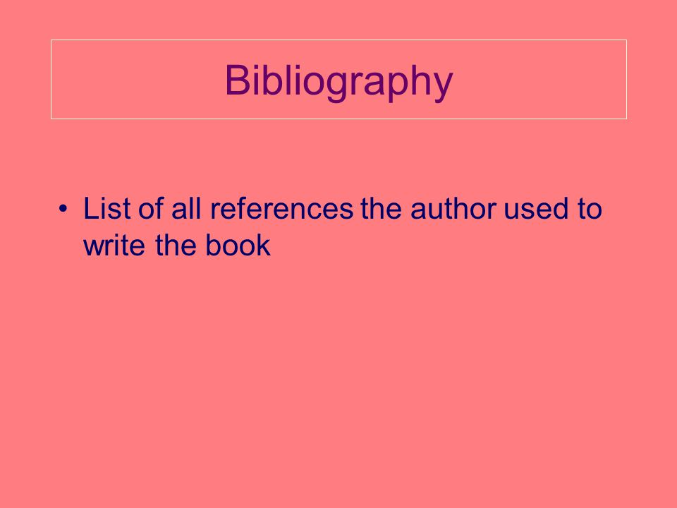 Bibliography List of all references the author used to write the book