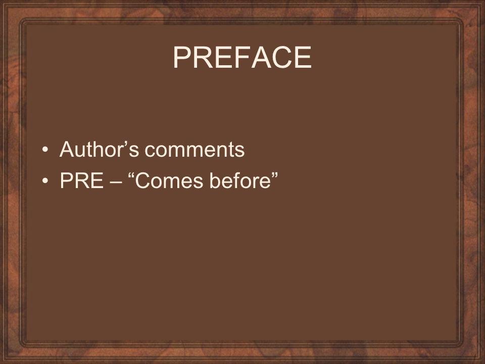 PREFACE Author's comments PRE – Comes before