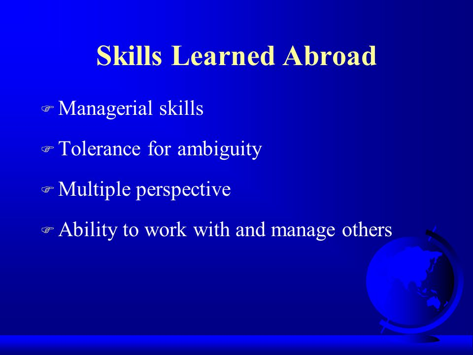 Skills Learned Abroad Managerial skills Tolerance for ambiguity