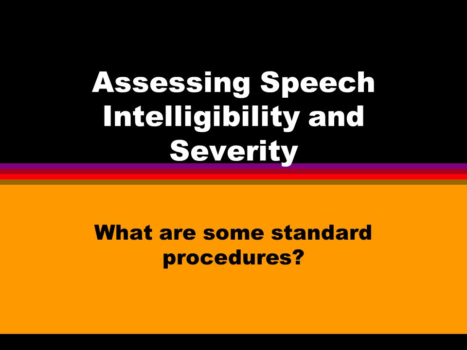 Assessing Speech Intelligibility and Severity