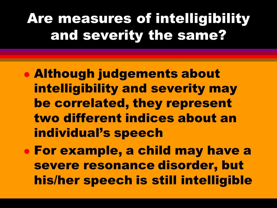 Are measures of intelligibility and severity the same