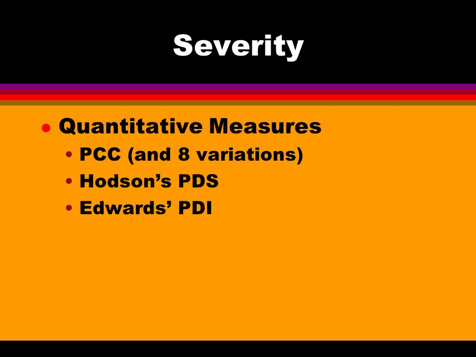 Severity Quantitative Measures PCC (and 8 variations) Hodson's PDS