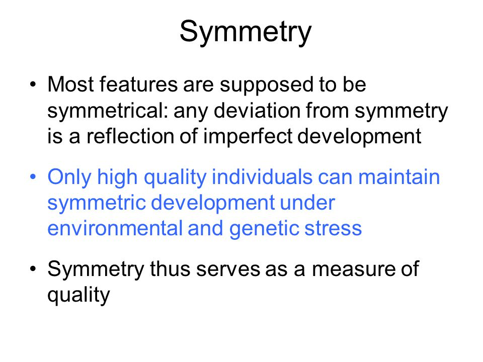 Symmetry Most features are supposed to be symmetrical: any deviation from symmetry is a reflection of imperfect development.