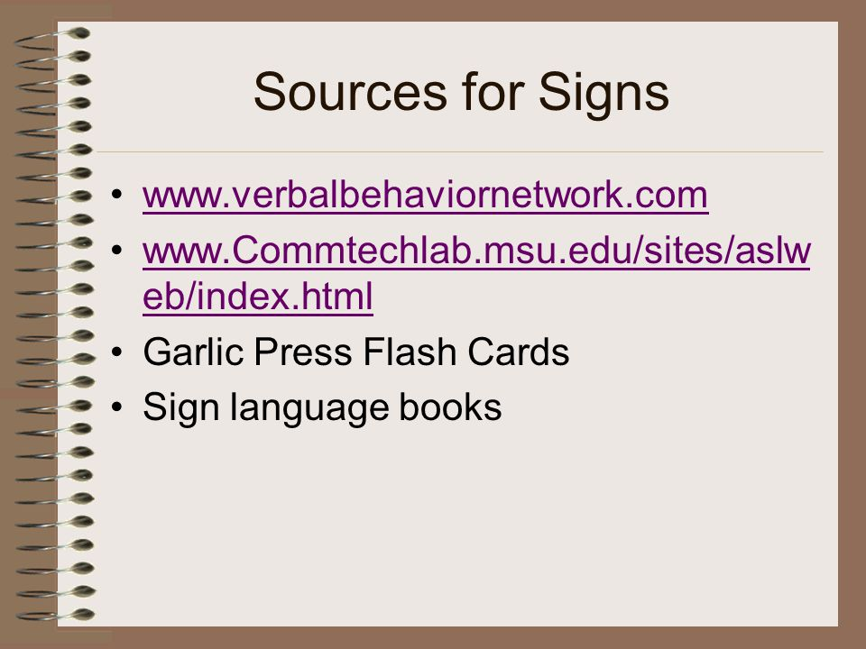 Sources for Signs www.verbalbehaviornetwork.com
