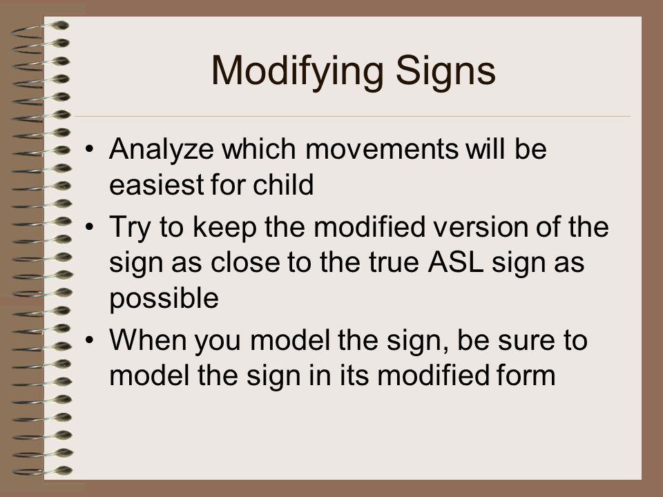 Modifying Signs Analyze which movements will be easiest for child
