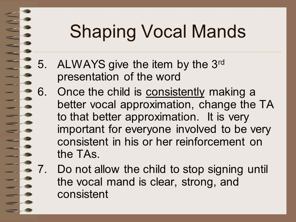 Shaping Vocal Mands ALWAYS give the item by the 3rd presentation of the word.