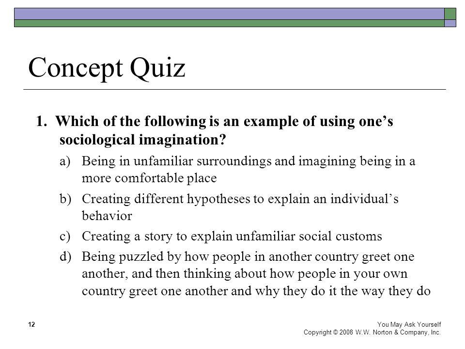 Concept Quiz 1. Which of the following is an example of using one's sociological imagination
