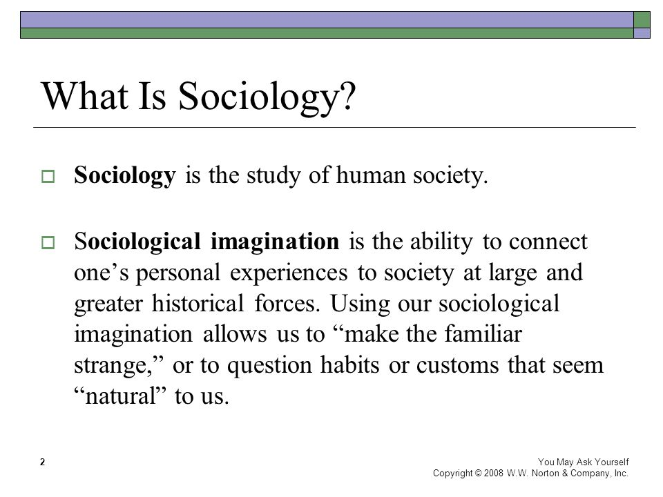 What Is Sociology Sociology is the study of human society.