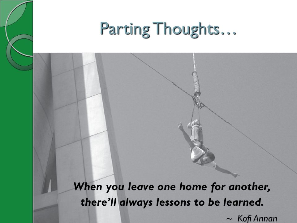 Parting Thoughts… When you leave one home for another,