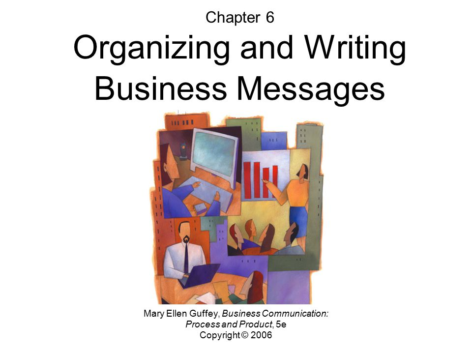 Chapter 6 Organizing and Writing Business Messages