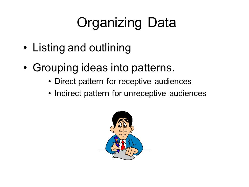 Organizing Data Listing and outlining Grouping ideas into patterns.
