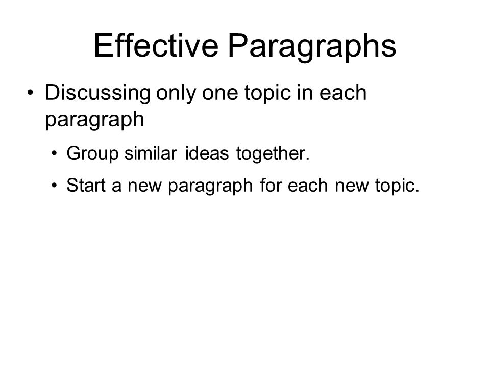 Effective Paragraphs Discussing only one topic in each paragraph
