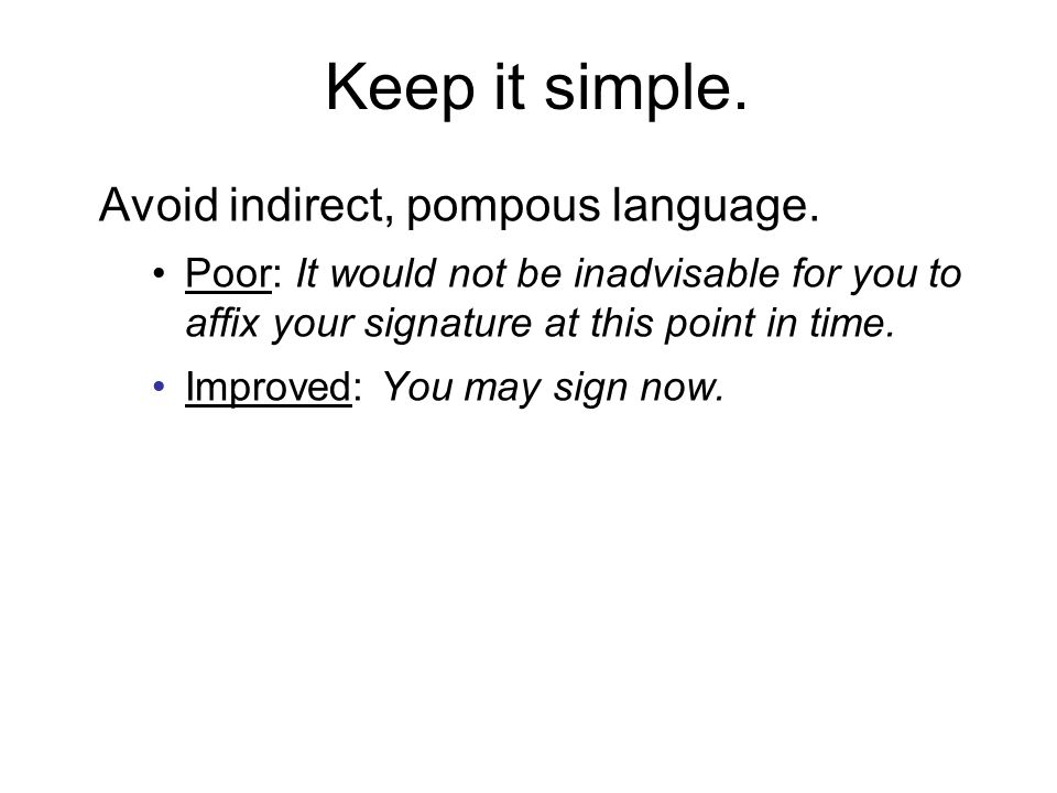 Keep it simple. Avoid indirect, pompous language.