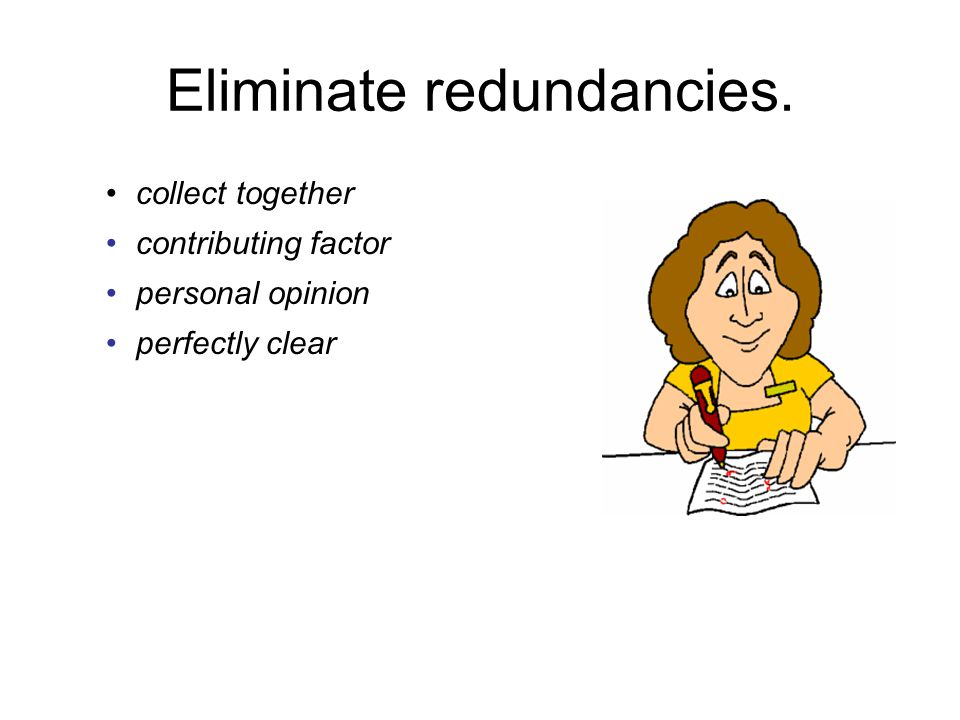 Eliminate redundancies.