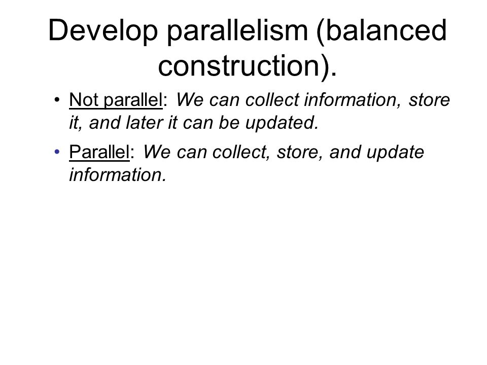 Develop parallelism (balanced construction).