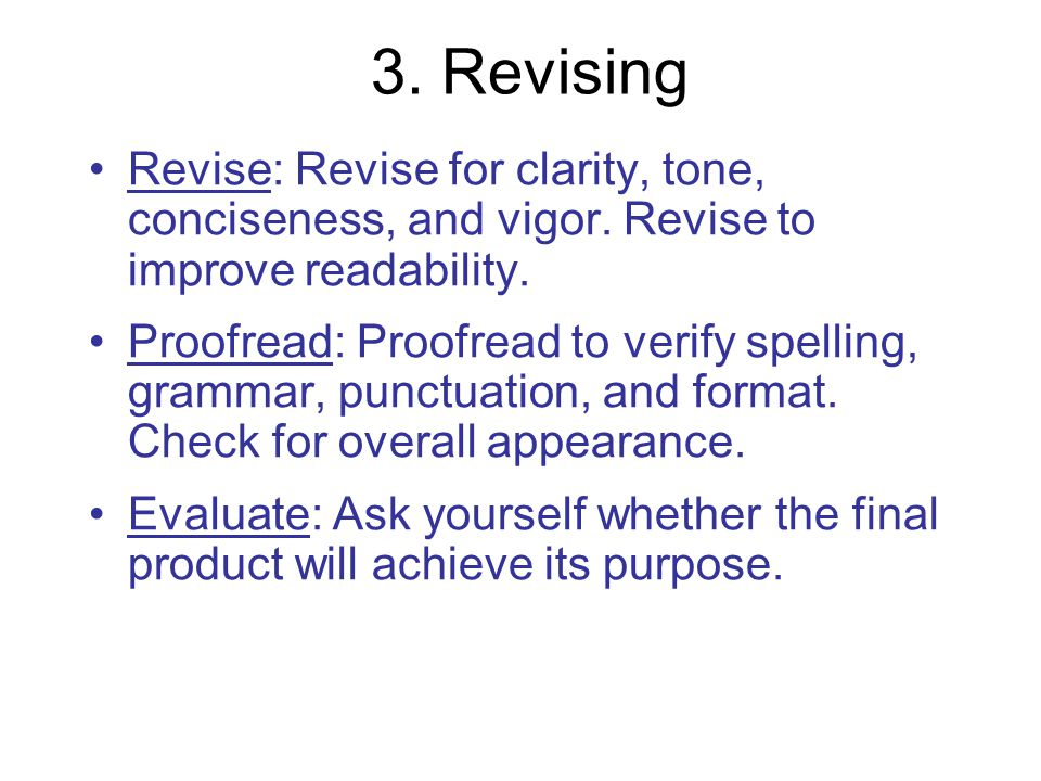 3. Revising Revise: Revise for clarity, tone, conciseness, and vigor. Revise to improve readability.
