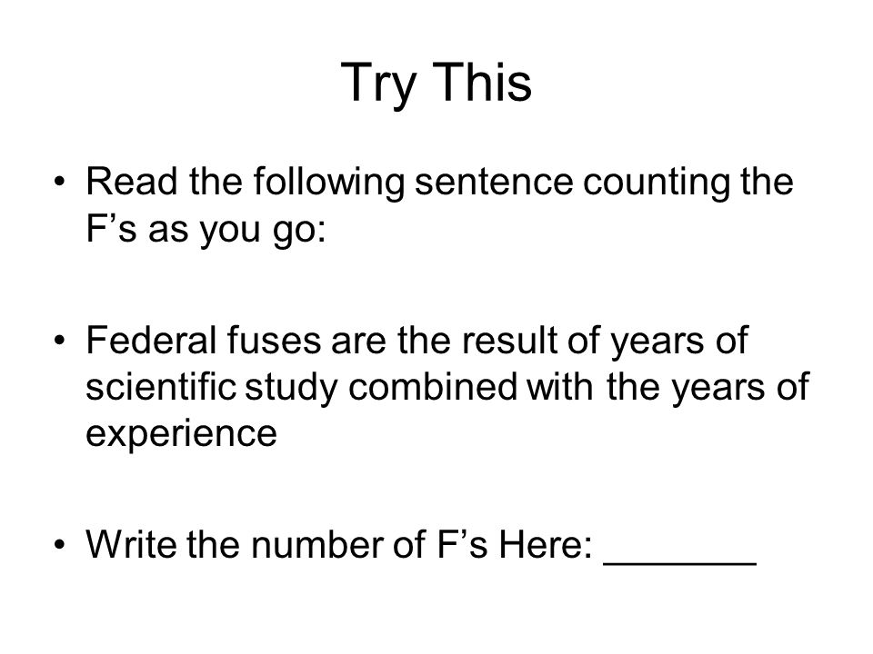 Try This Read the following sentence counting the F's as you go: