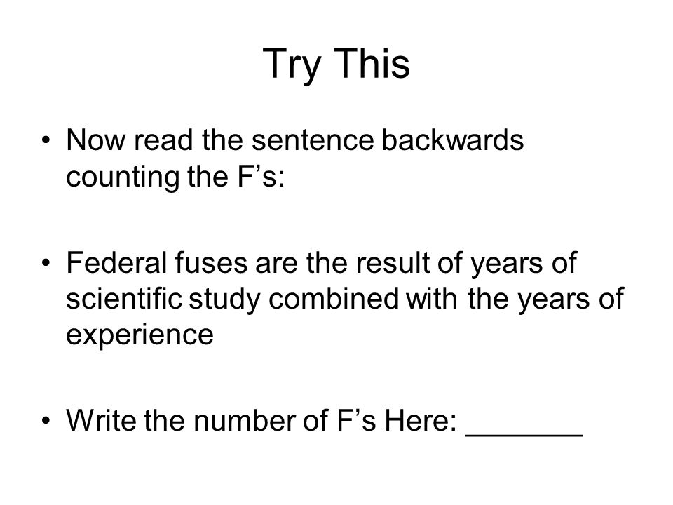 Try This Now read the sentence backwards counting the F's: