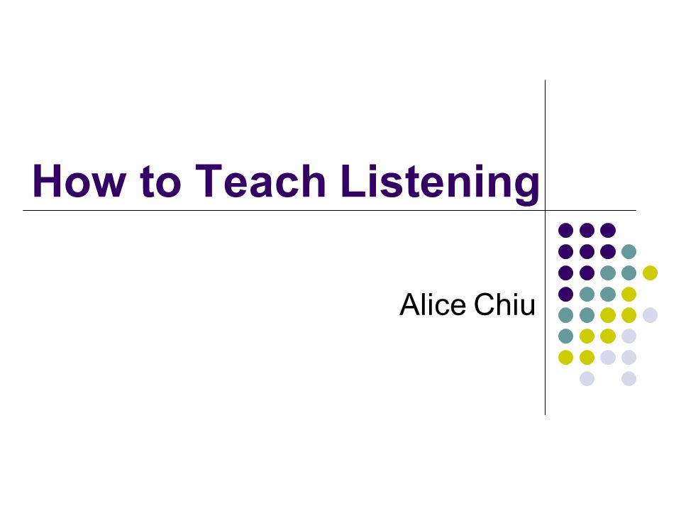 How to Teach Listening Alice Chiu