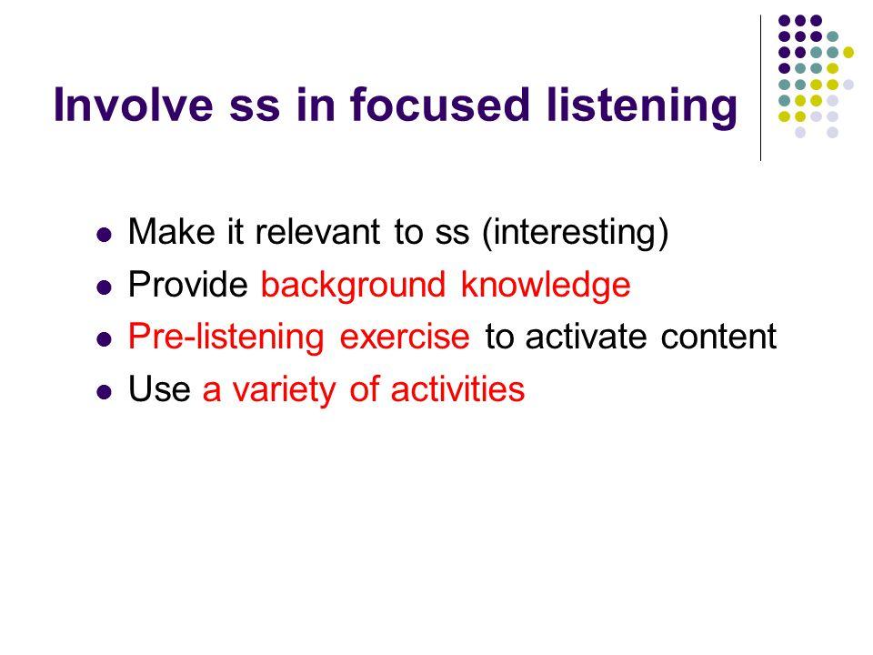 Involve ss in focused listening