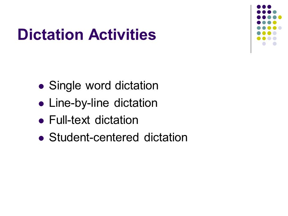 Dictation Activities Single word dictation Line-by-line dictation