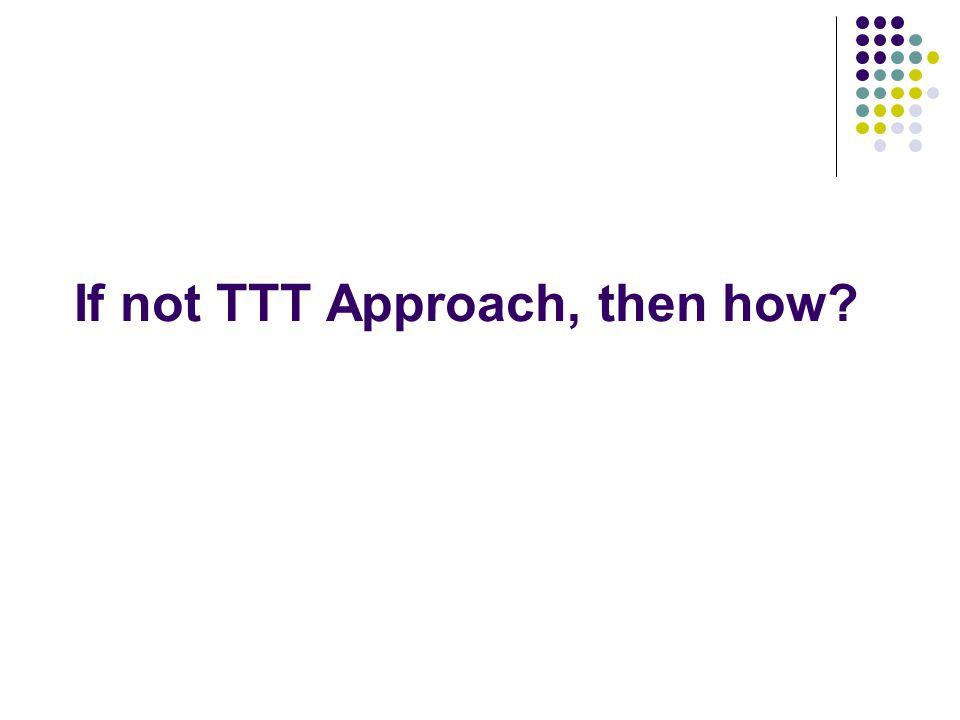 If not TTT Approach, then how