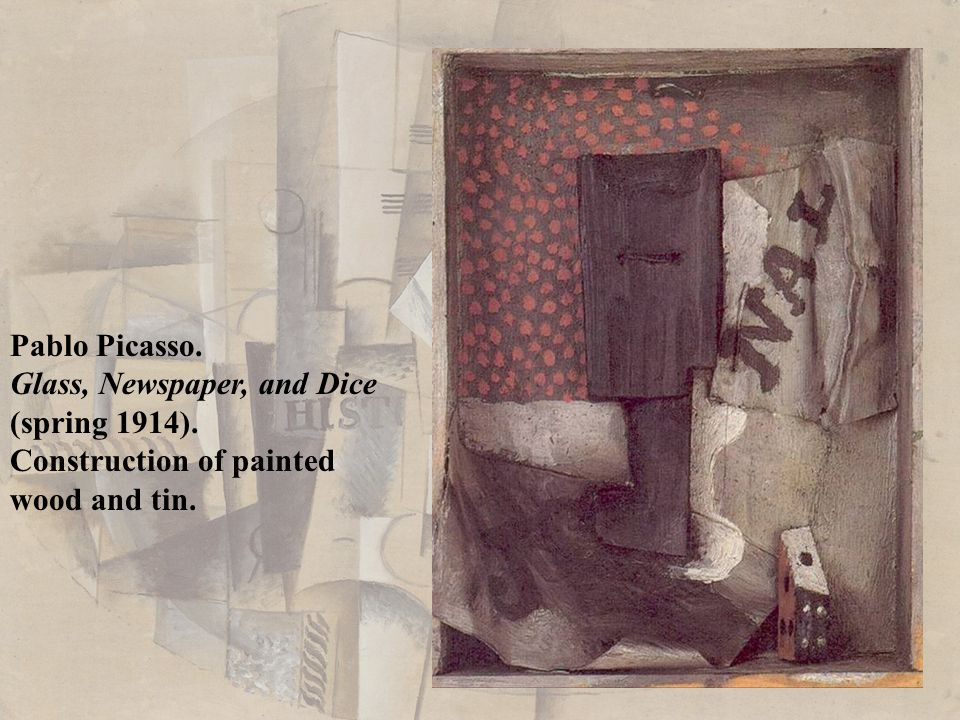 Pablo Picasso. Glass, Newspaper, and Dice (spring 1914). Construction of painted wood and tin.