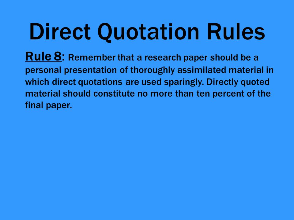 direct quotation in research paper A research paper can be made stronger through the use of quotations  sentences quoted directly from a source which take up more than 4 lines in your paper,.